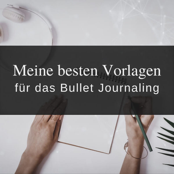 Meine besten Vorlagen für das Bullet Journaling